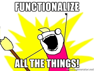 Functionalize all the things.